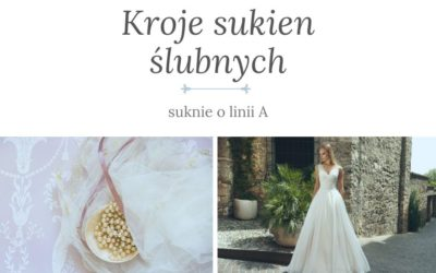 Suknia ślubna – jak wybrać TĄ jedyną?  Suknie o linii A